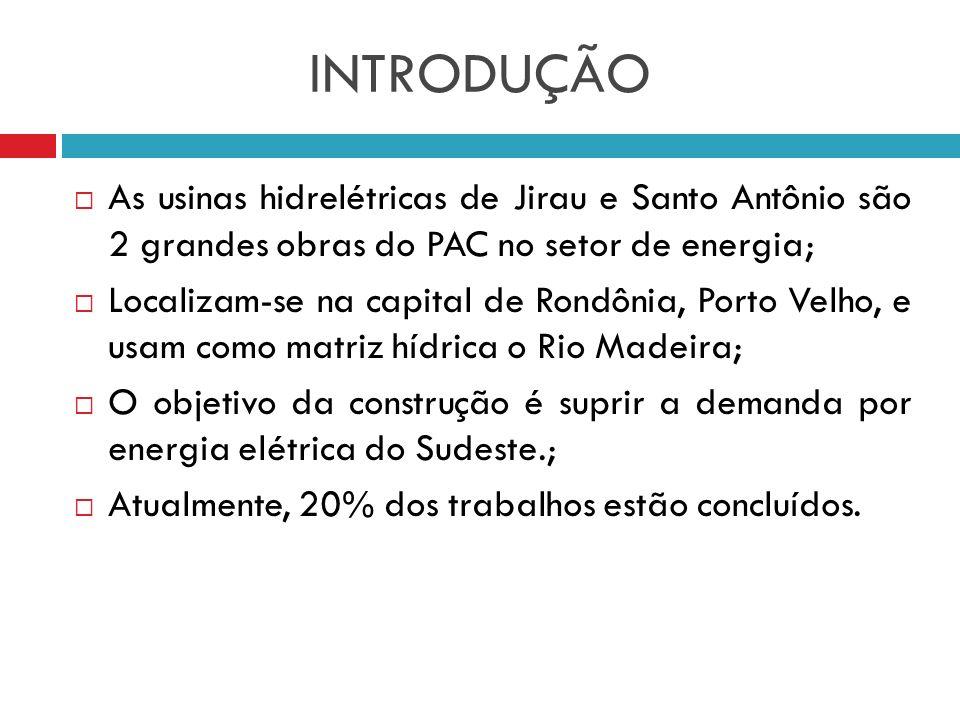 INTRODUÇÃO As usinas hidrelétricas de Jirau e Santo Antônio são 2 grandes obras do PAC no setor de energia;