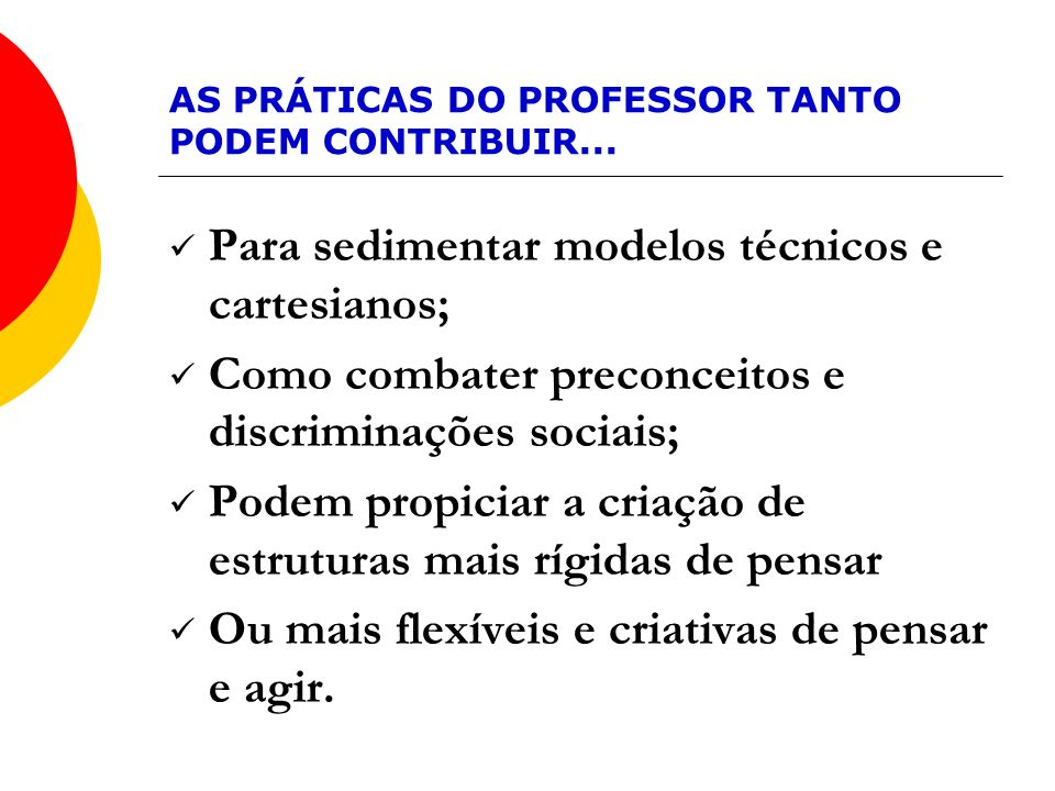 AS PRÁTICAS DO PROFESSOR TANTO PODEM CONTRIBUIR...