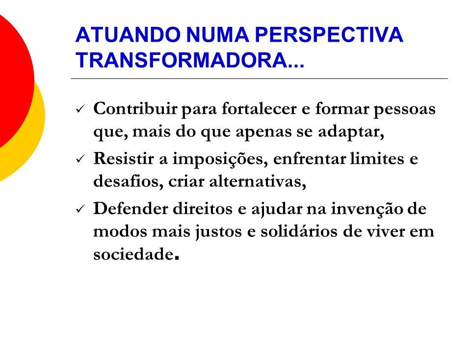 ATUANDO NUMA PERSPECTIVA TRANSFORMADORA...
