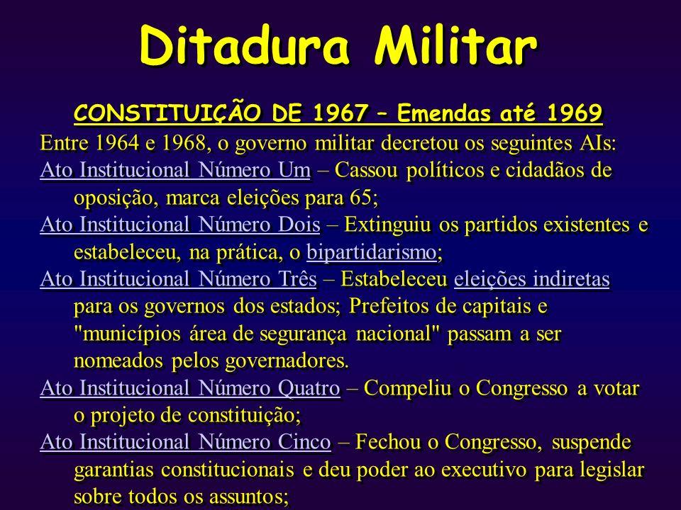 Ditadura Militar CONSTITUIÇÃO DE 1967 – Emendas até 1969