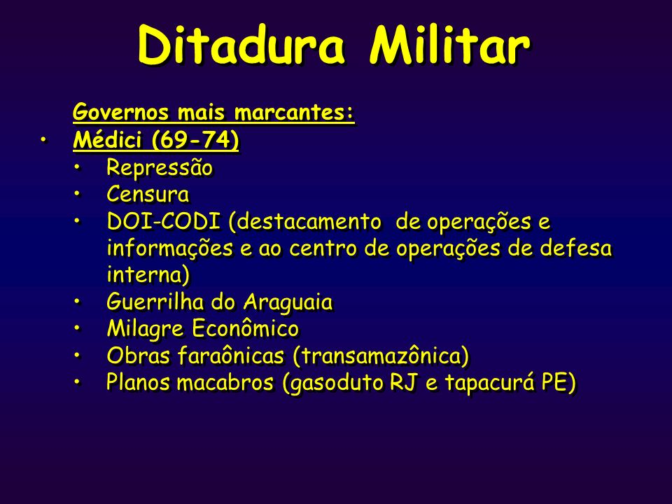 Ditadura Militar Governos mais marcantes: Médici (69-74) Repressão