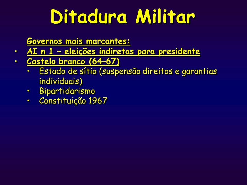 Ditadura Militar Governos mais marcantes: