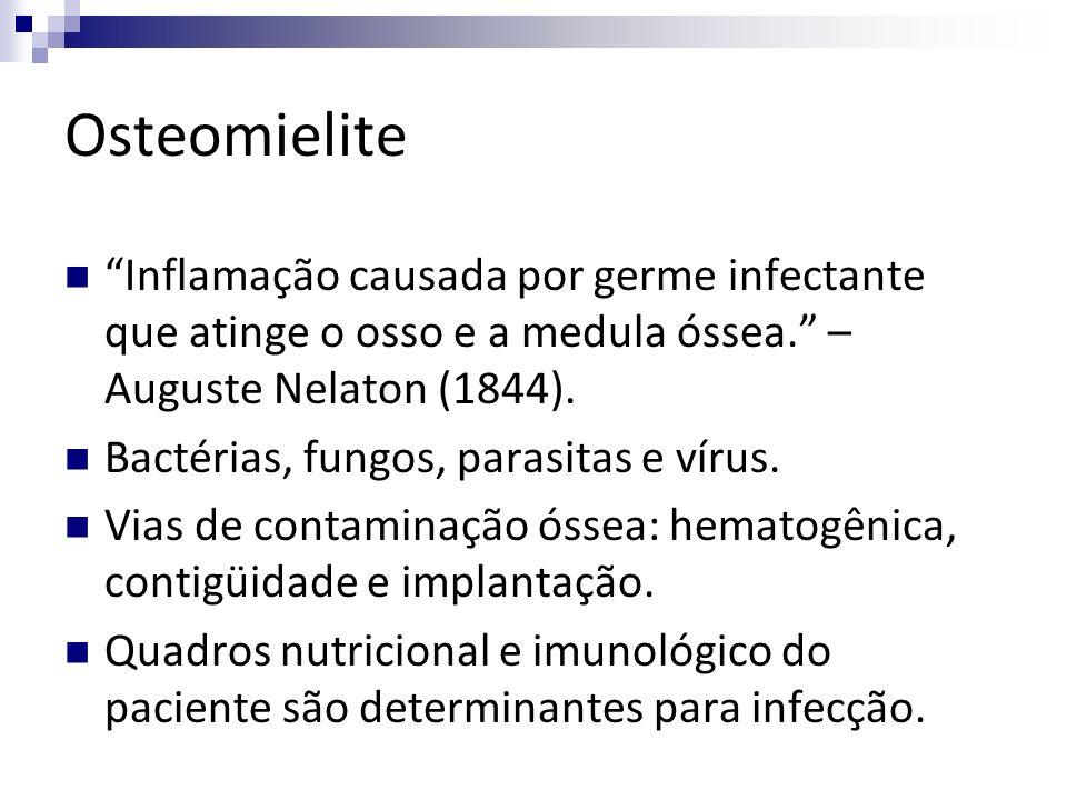 Osteomielite Inflamação causada por germe infectante que atinge o osso e a medula óssea. – Auguste Nelaton (1844).