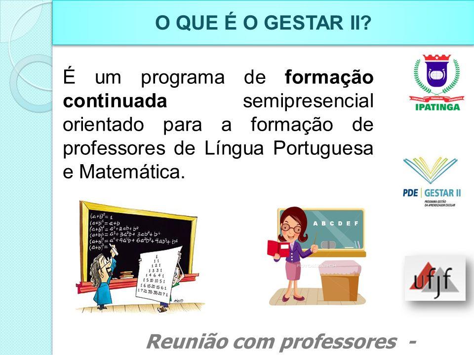O QUE É O GESTAR II É um programa de formação continuada semipresencial orientado para a formação de professores de Língua Portuguesa e Matemática.