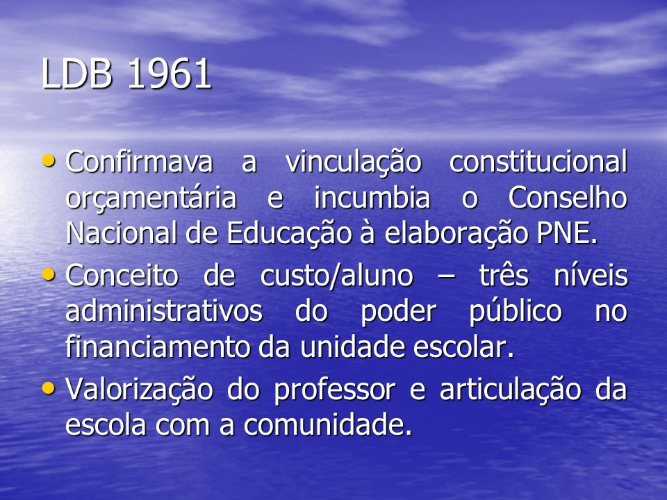 LDB 1961Confirmava a vinculação constitucional orçamentária e incumbia o Conselho Nacional de Educação à elaboração PNE.