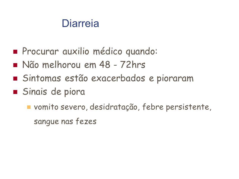 Diarreia Procurar auxilio médico quando: Não melhorou em 48 - 72hrs