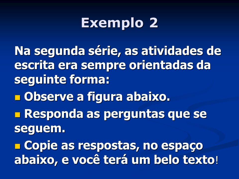Exemplo 2 Na segunda série, as atividades de escrita era sempre orientadas da seguinte forma: Observe a figura abaixo.