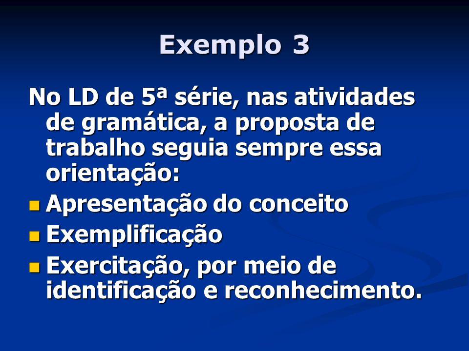 Exemplo 3 No LD de 5ª série, nas atividades de gramática, a proposta de trabalho seguia sempre essa orientação: