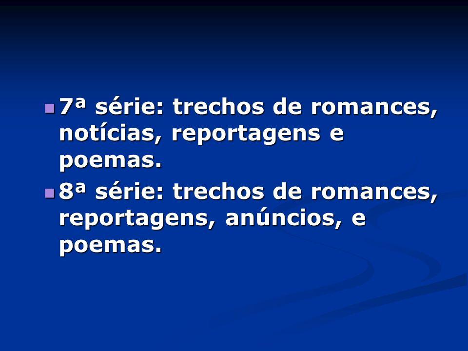 7ª série: trechos de romances, notícias, reportagens e poemas.