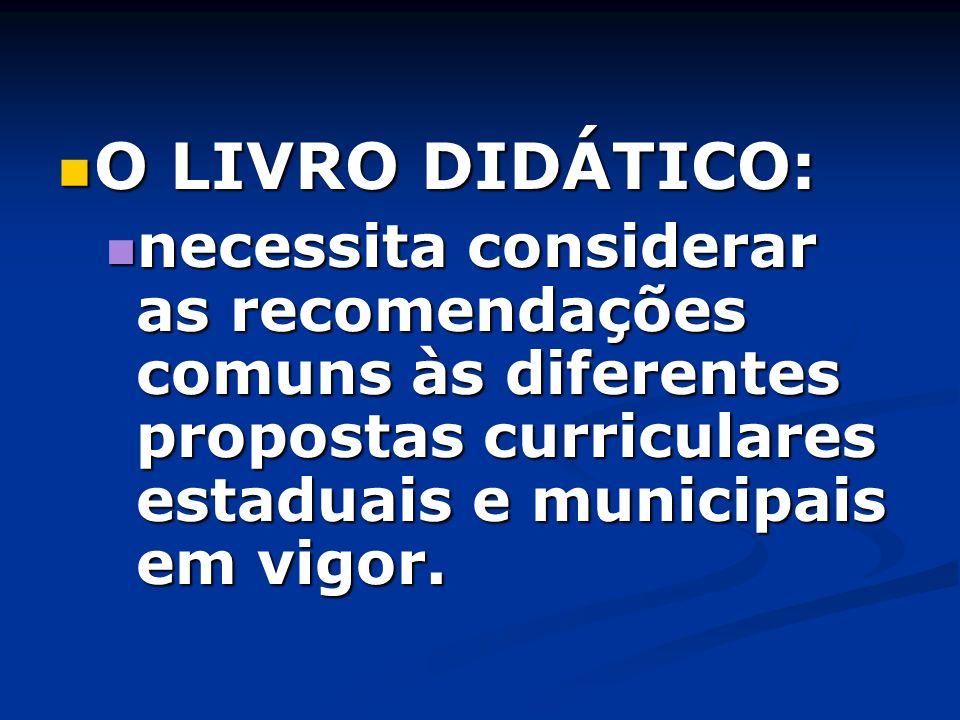 O LIVRO DIDÁTICO: necessita considerar as recomendações comuns às diferentes propostas curriculares estaduais e municipais em vigor.