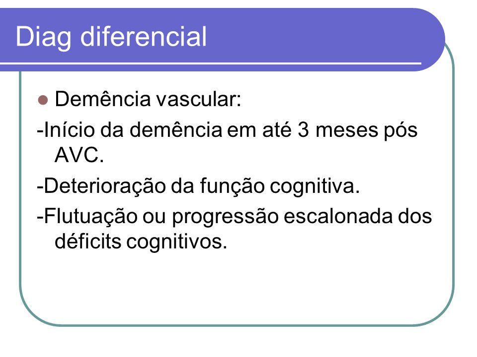 Diag diferencial Demência vascular: