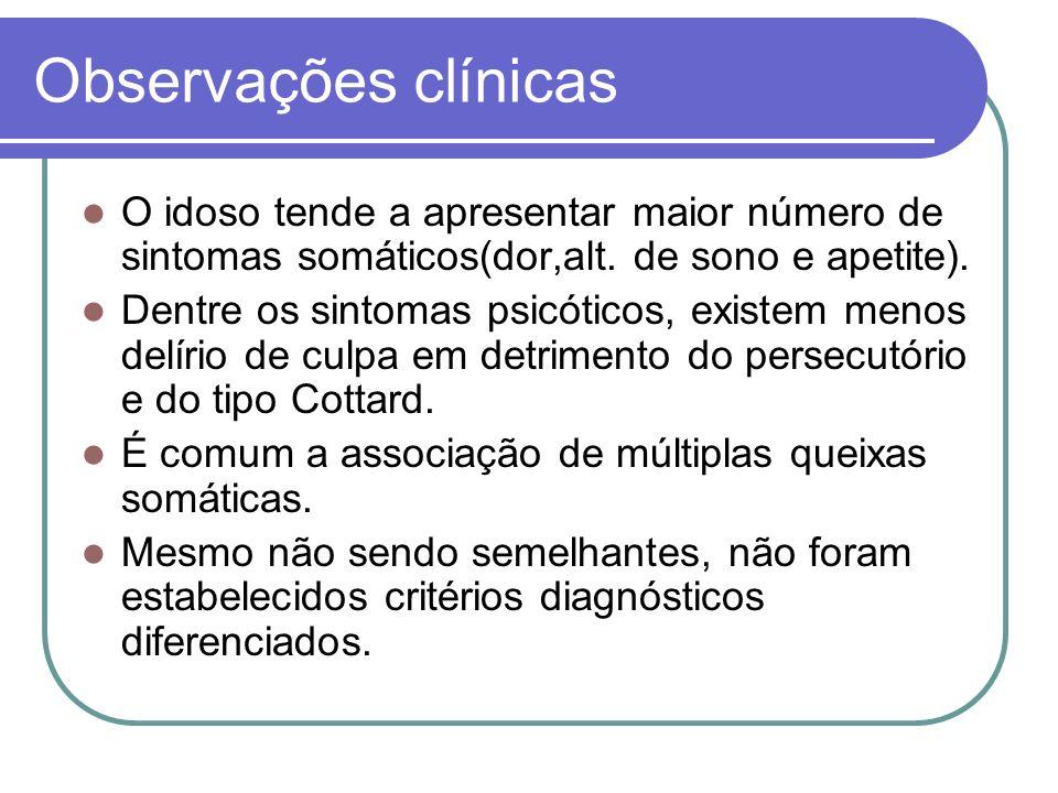 Observações clínicas O idoso tende a apresentar maior número de sintomas somáticos(dor,alt. de sono e apetite).
