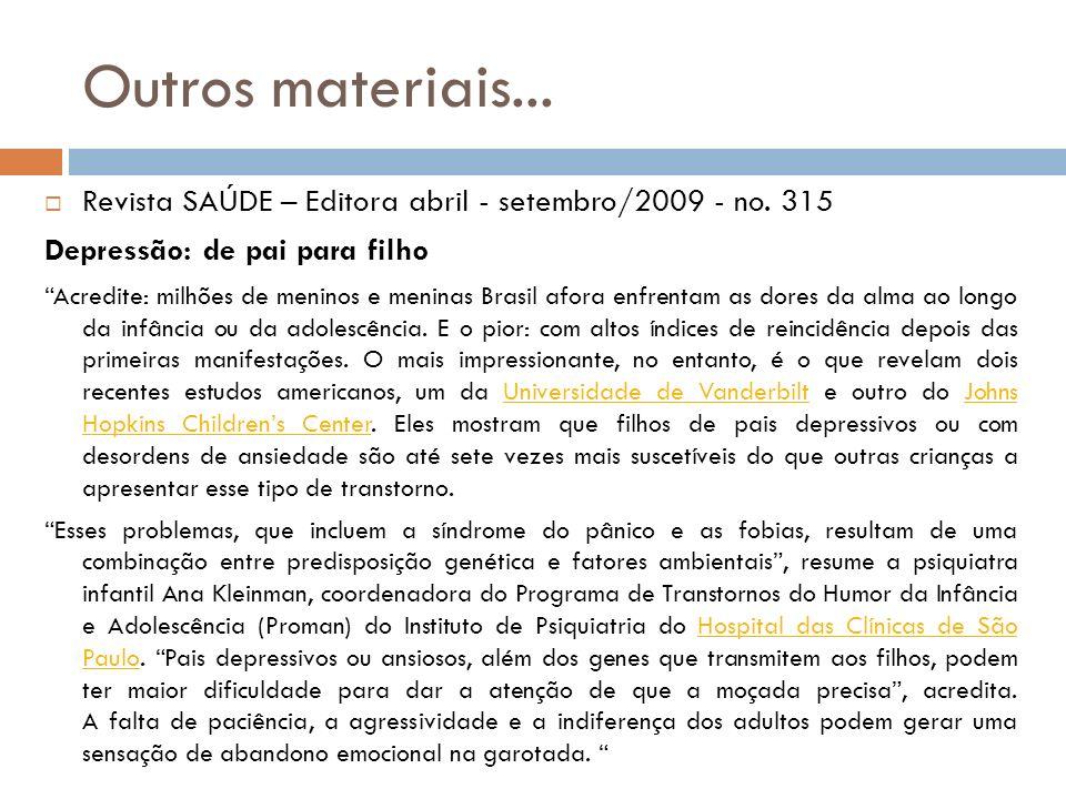 Outros materiais...Revista SAÚDE – Editora abril - setembro/2009 - no. 315. Depressão: de pai para filho.