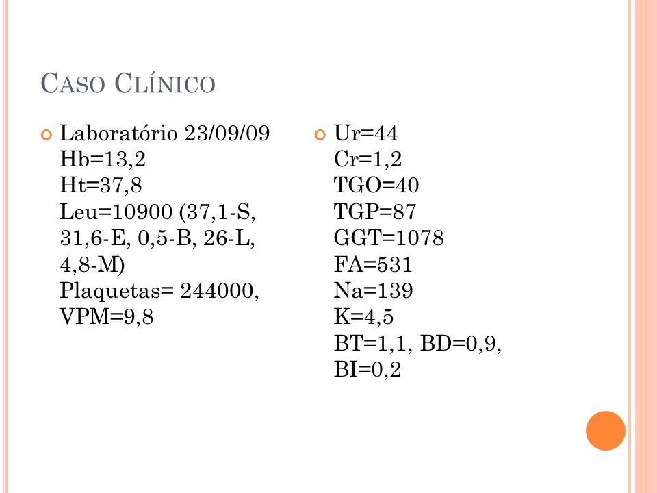 Caso Clínico Laboratório 23/09/09 Hb=13,2 Ht=37,8 Leu=10900 (37,1-S, 31,6-E, 0,5-B, 26-L, 4,8-M) Plaquetas= 244000, VPM=9,8.