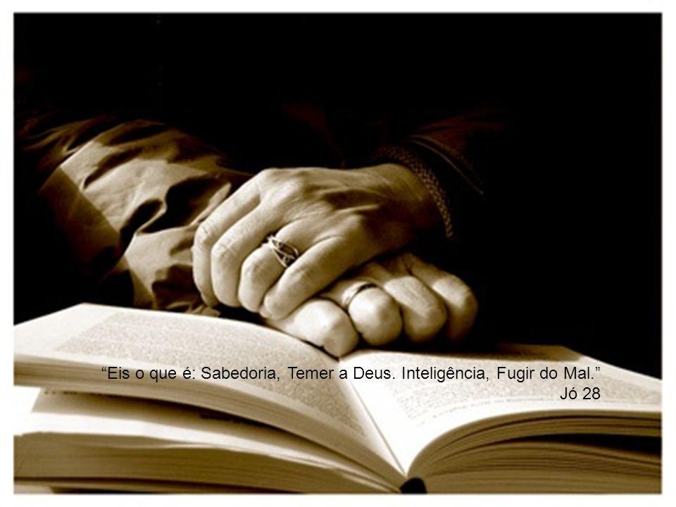 Eis o que é: Sabedoria, Temer a Deus. Inteligência, Fugir do Mal.