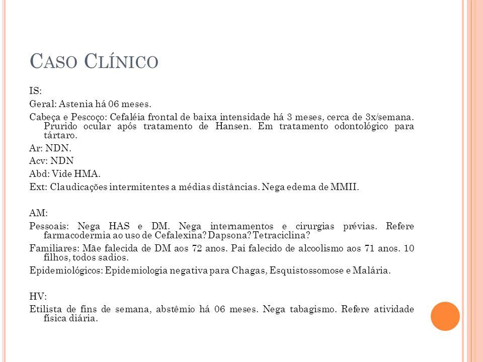 Caso Clínico IS: Geral: Astenia há 06 meses.