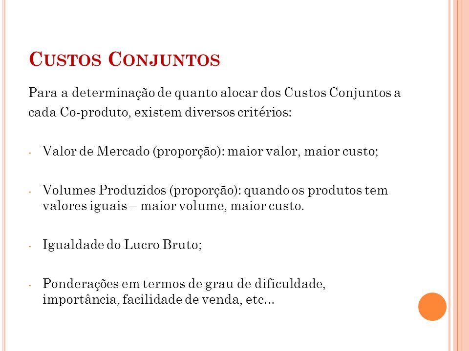 Custos ConjuntosPara a determinação de quanto alocar dos Custos Conjuntos a. cada Co-produto, existem diversos critérios: