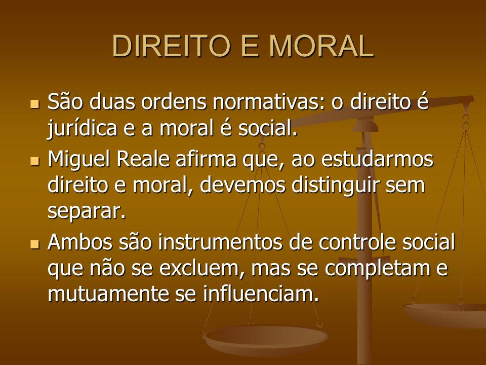 DIREITO E MORAL São duas ordens normativas: o direito é jurídica e a moral é social.