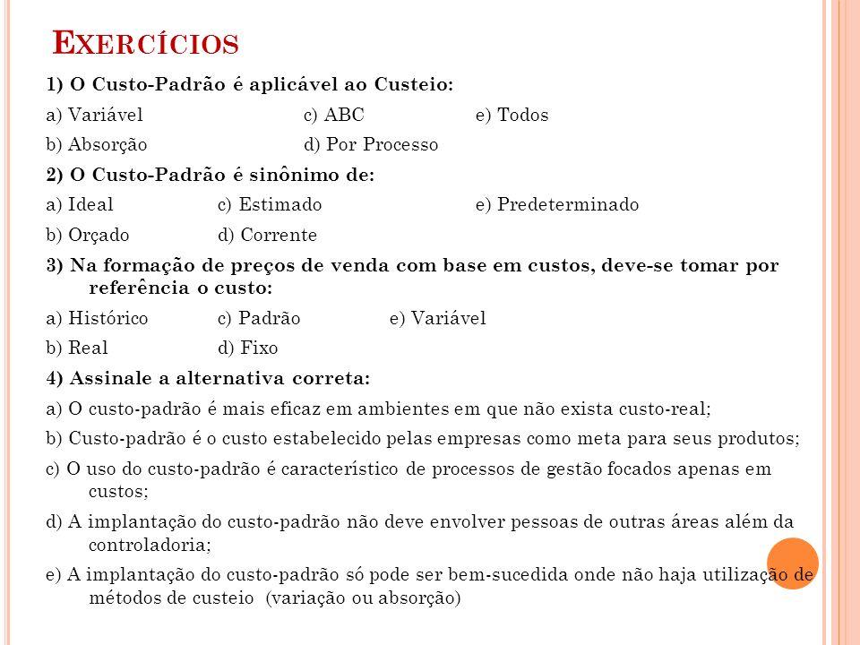 Exercícios 1) O Custo-Padrão é aplicável ao Custeio: