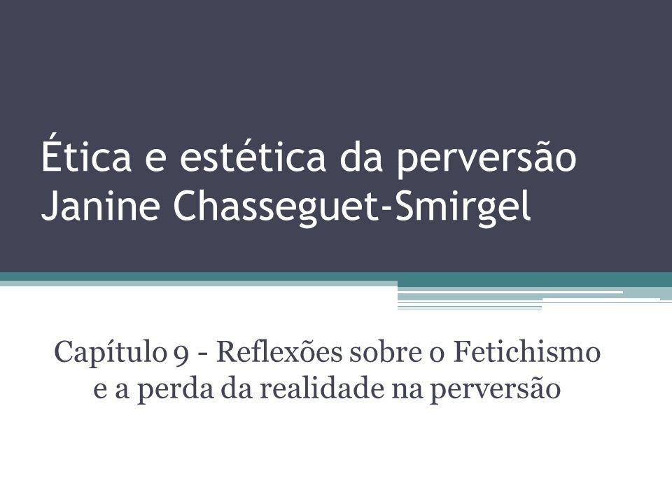 Ética e estética da perversão Janine Chasseguet-Smirgel