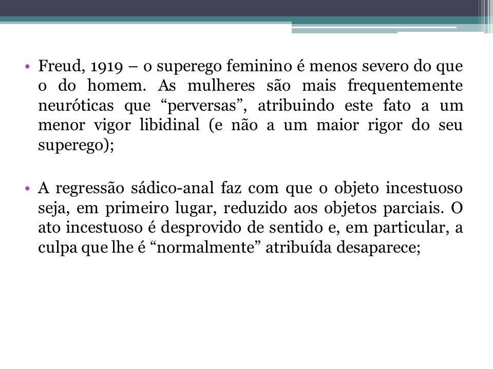 Freud, 1919 – o superego feminino é menos severo do que o do homem