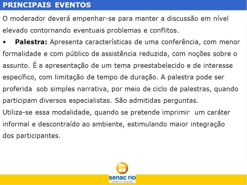 PRINCIPAIS EVENTOS O moderador deverá empenhar-se para manter a discussão em nível. elevado contornando eventuais problemas e conflitos.