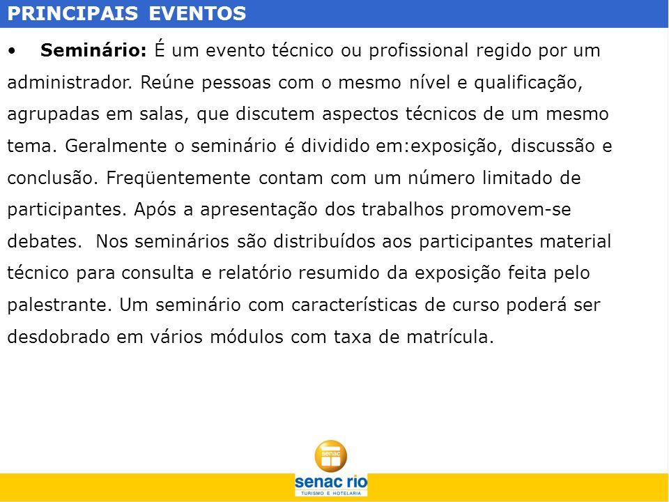PRINCIPAIS EVENTOS Seminário: É um evento técnico ou profissional regido por um. administrador. Reúne pessoas com o mesmo nível e qualificação,