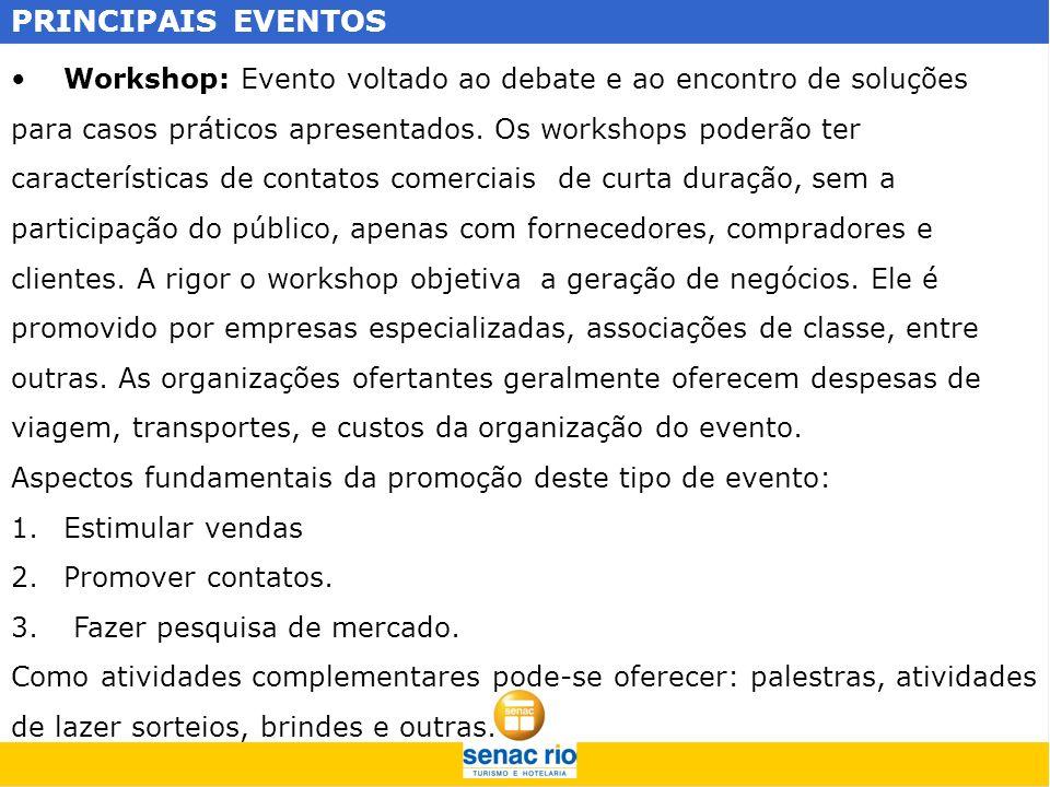 PRINCIPAIS EVENTOS Workshop: Evento voltado ao debate e ao encontro de soluções. para casos práticos apresentados. Os workshops poderão ter.