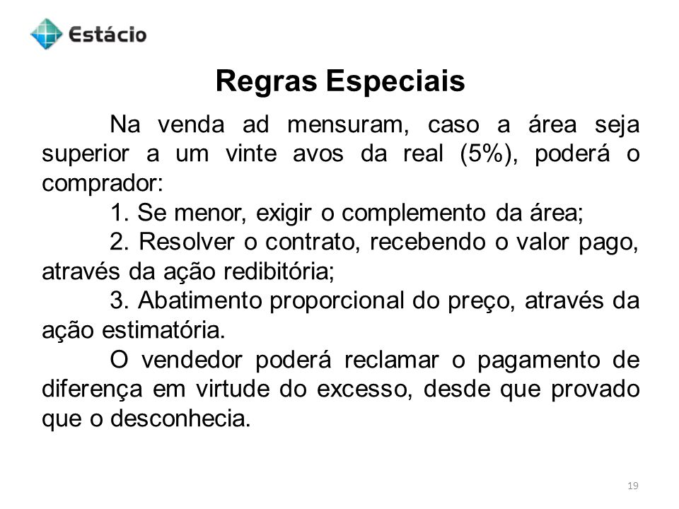 Regras EspeciaisNa venda ad mensuram, caso a área seja superior a um vinte avos da real (5%), poderá o comprador: