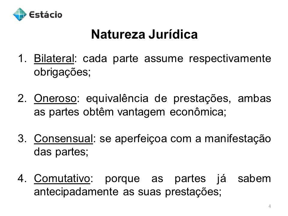 Natureza JurídicaBilateral: cada parte assume respectivamente obrigações;