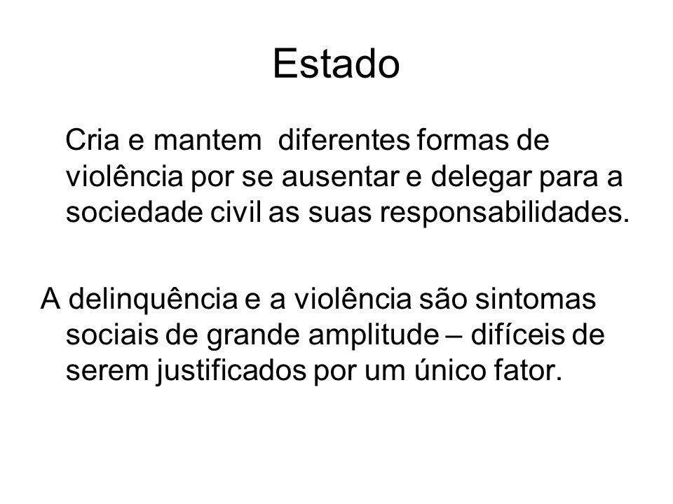 EstadoCria e mantem diferentes formas de violência por se ausentar e delegar para a sociedade civil as suas responsabilidades.