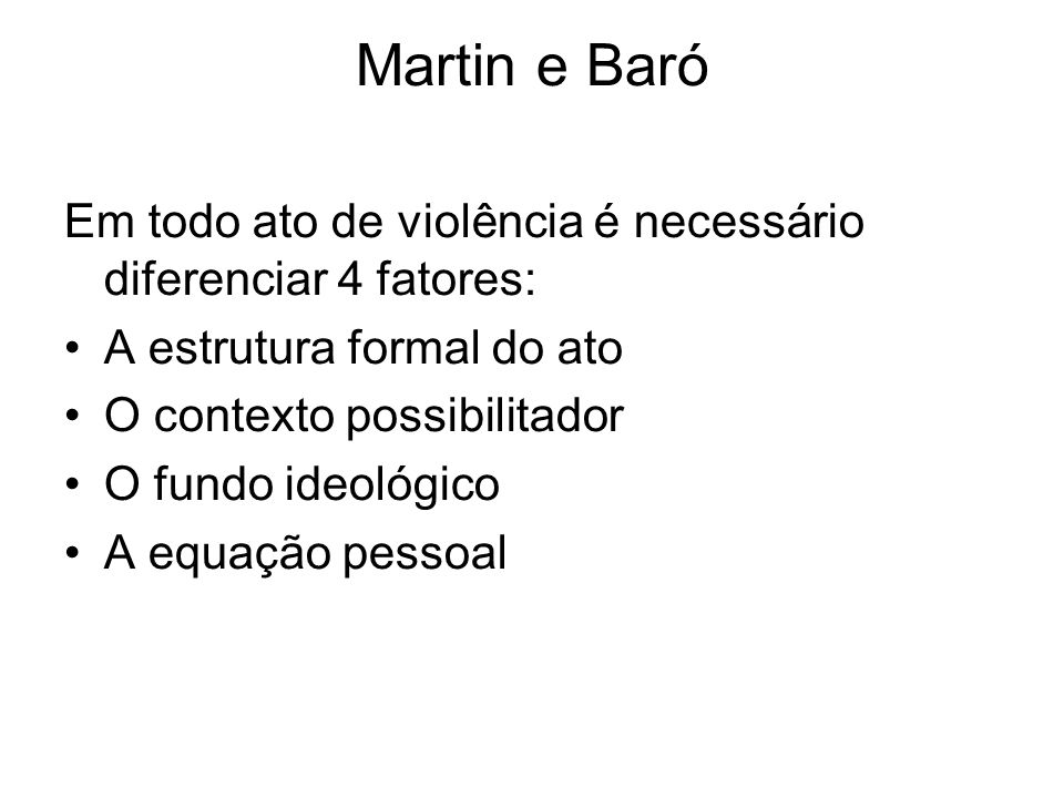 Martin e Baró Em todo ato de violência é necessário diferenciar 4 fatores: A estrutura formal do ato.