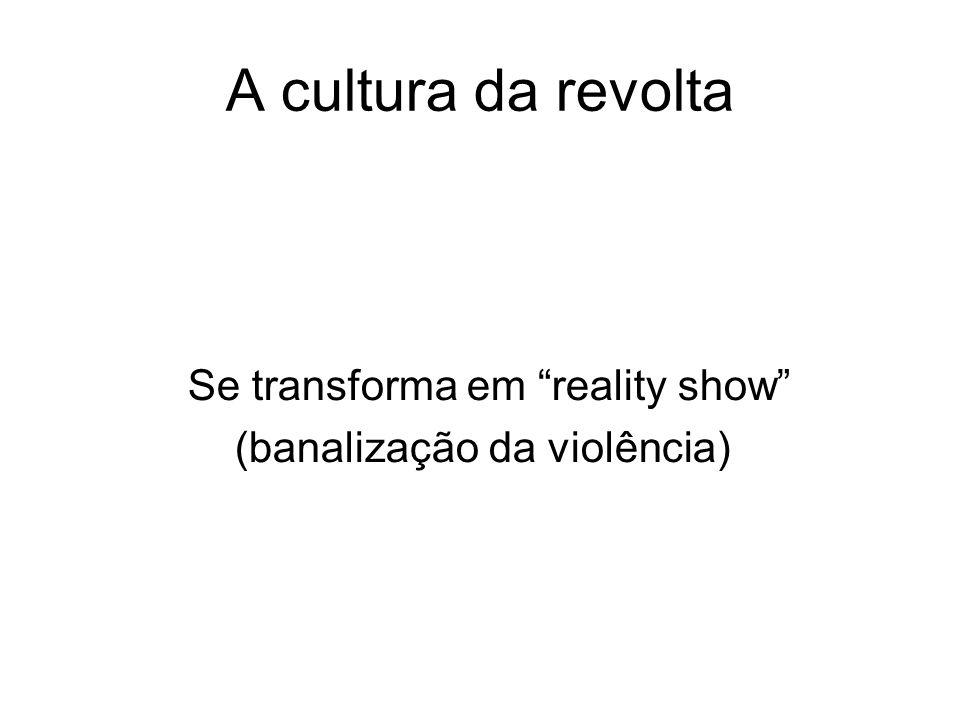 A cultura da revolta Se transforma em reality show