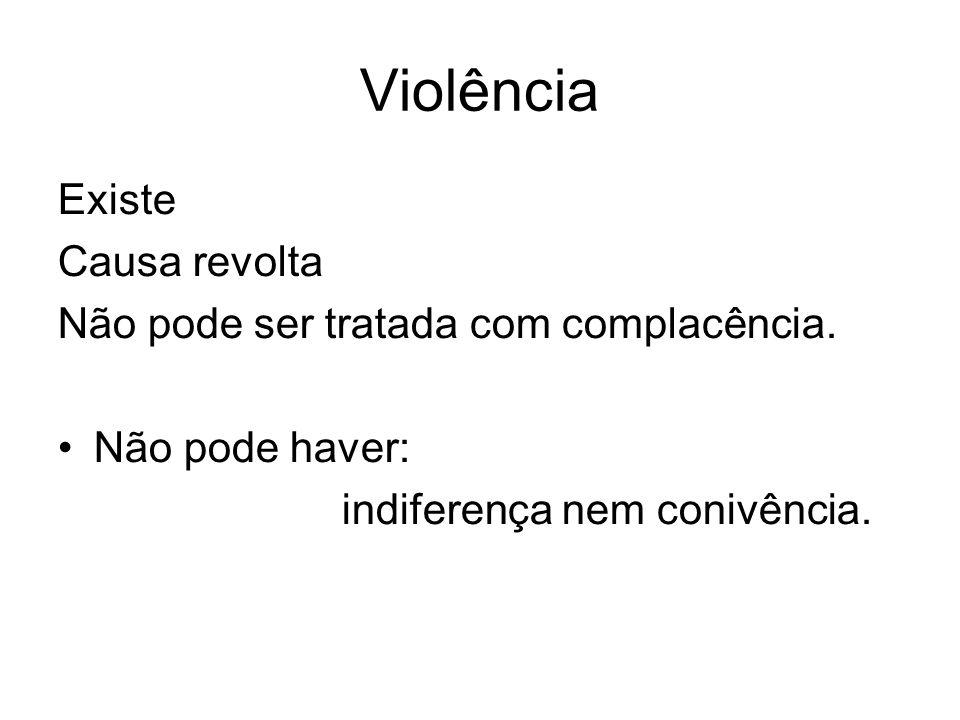 Violência Existe Causa revolta Não pode ser tratada com complacência.
