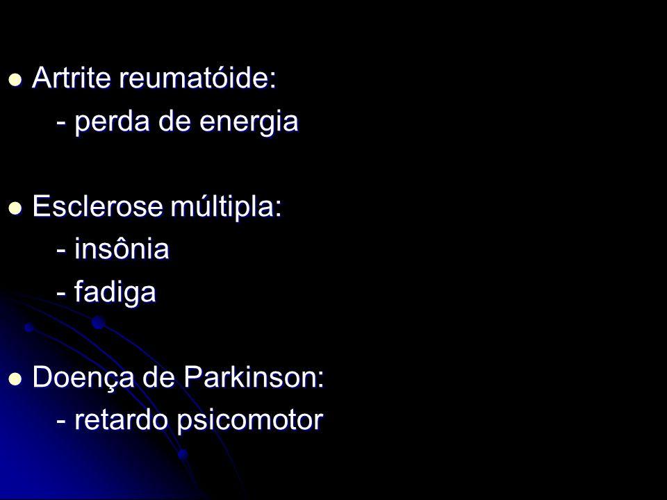 Artrite reumatóide: - perda de energia. Esclerose múltipla: - insônia. - fadiga. Doença de Parkinson: