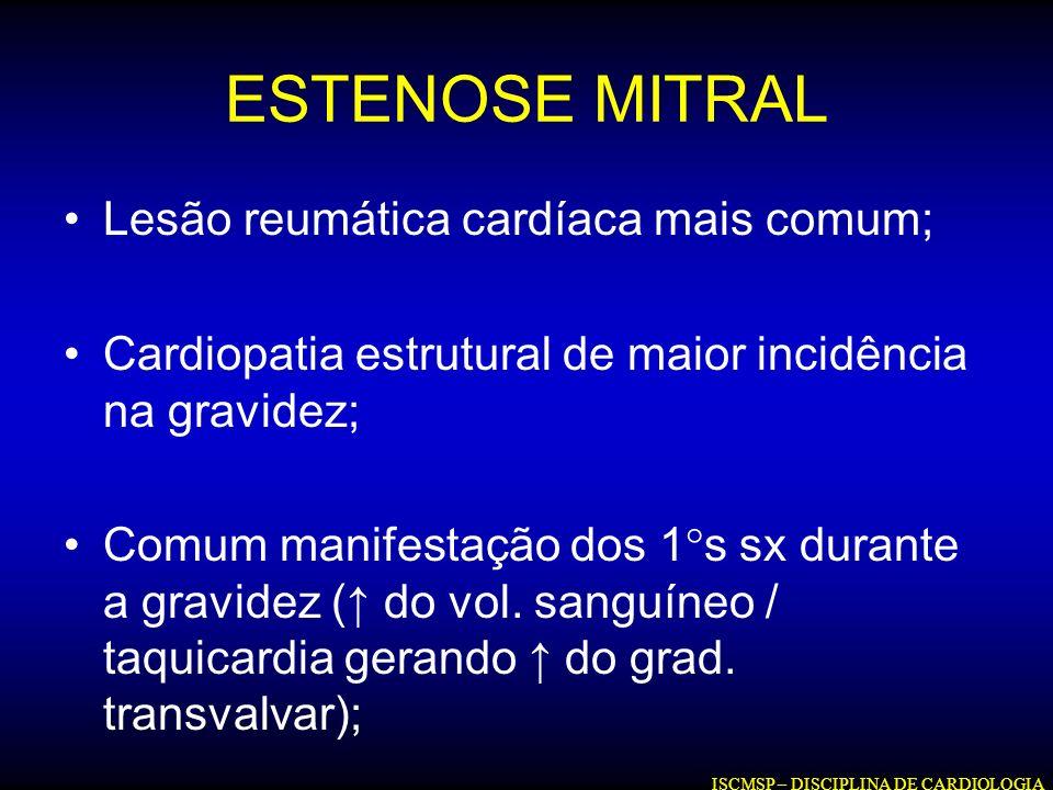ESTENOSE MITRAL Lesão reumática cardíaca mais comum;