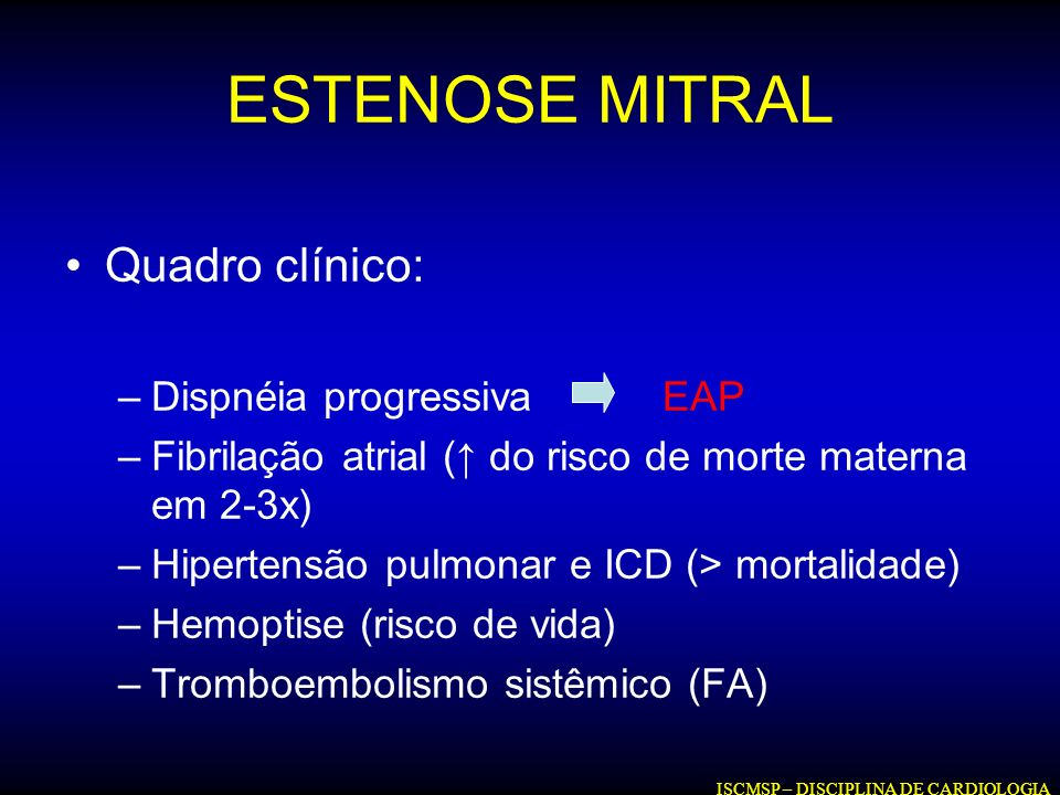 ESTENOSE MITRAL Quadro clínico: Dispnéia progressiva EAP