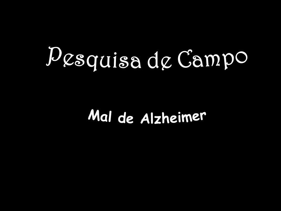 Pesquisa de Campo Mal de Alzheimer Pesquisa de Campo