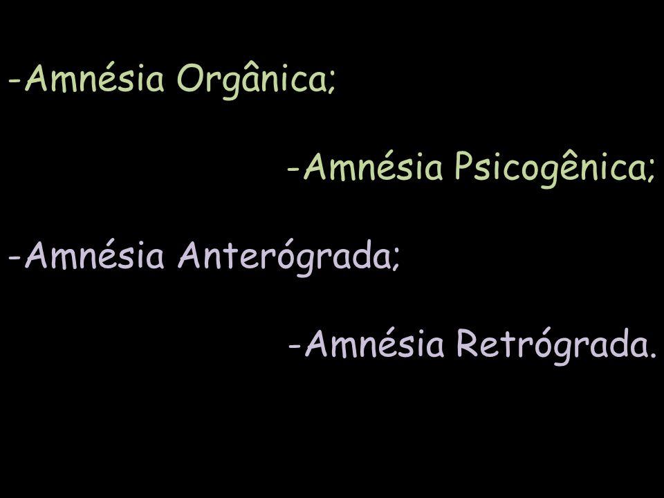 -Amnésia Psicogênica; -Amnésia Anterógrada; -Amnésia Retrógrada.