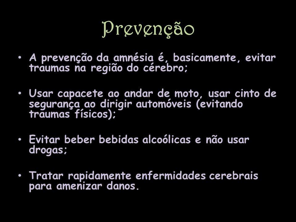 Prevenção A prevenção da amnésia é, basicamente, evitar traumas na região do cérebro;