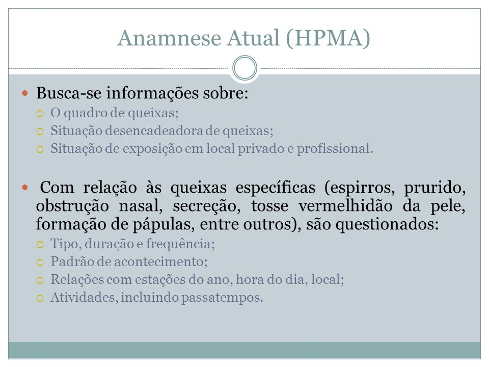 Anamnese Atual (HPMA) Busca-se informações sobre: