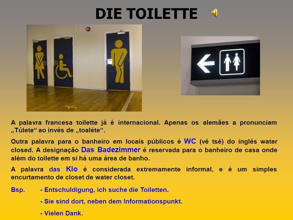 """DIE TOILETTE A palavra francesa toilette já é internacional. Apenas os alemães a pronunciam """"Túlete ao invés de """"toaléte ."""