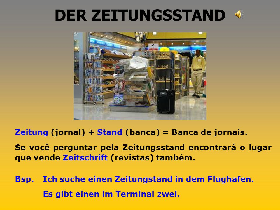 DER ZEITUNGSSTAND Zeitung (jornal) + Stand (banca) = Banca de jornais.
