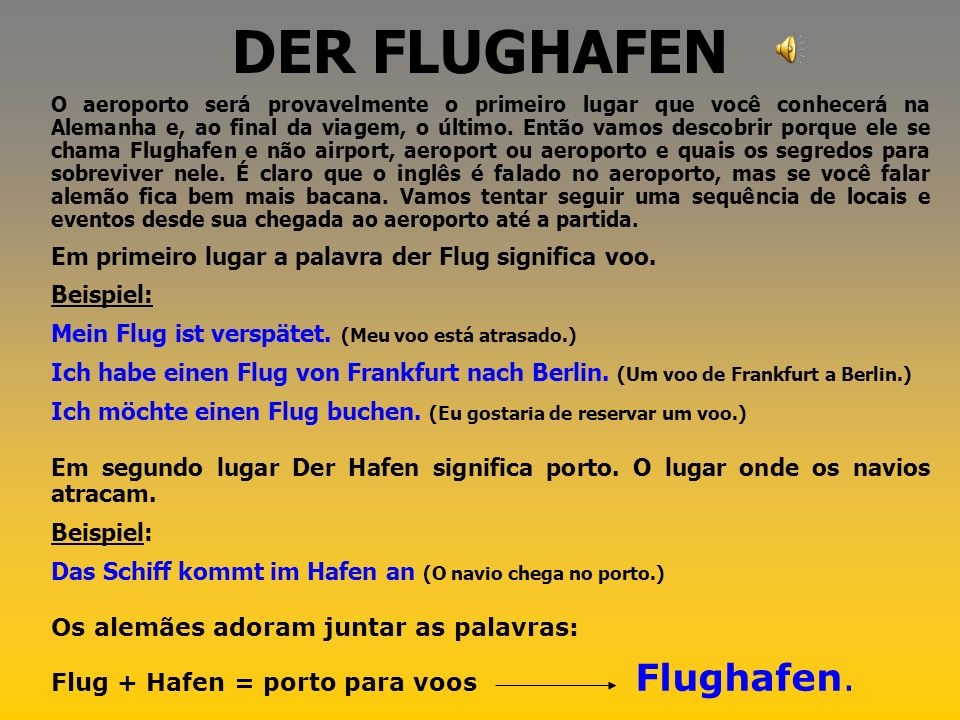 DER FLUGHAFEN Em primeiro lugar a palavra der Flug significa voo.