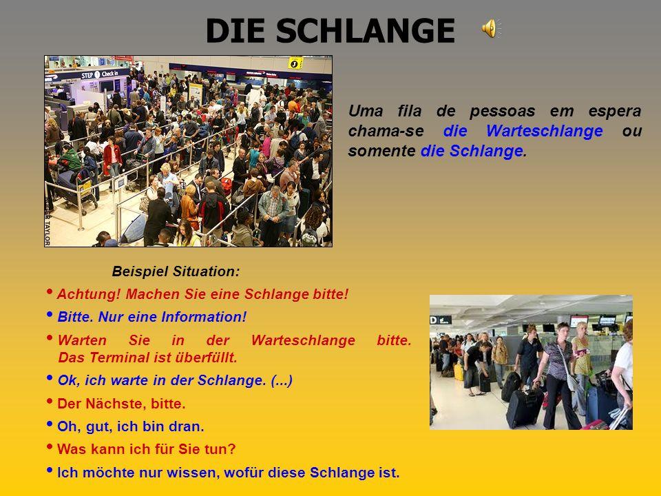 DIE SCHLANGE Uma fila de pessoas em espera chama-se die Warteschlange ou somente die Schlange. Beispiel Situation: