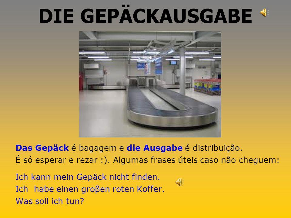 DIE GEPÄCKAUSGABE Das Gepäck é bagagem e die Ausgabe é distribuição.