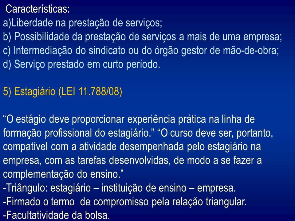 Características: Liberdade na prestação de serviços; b) Possibilidade da prestação de serviços a mais de uma empresa;