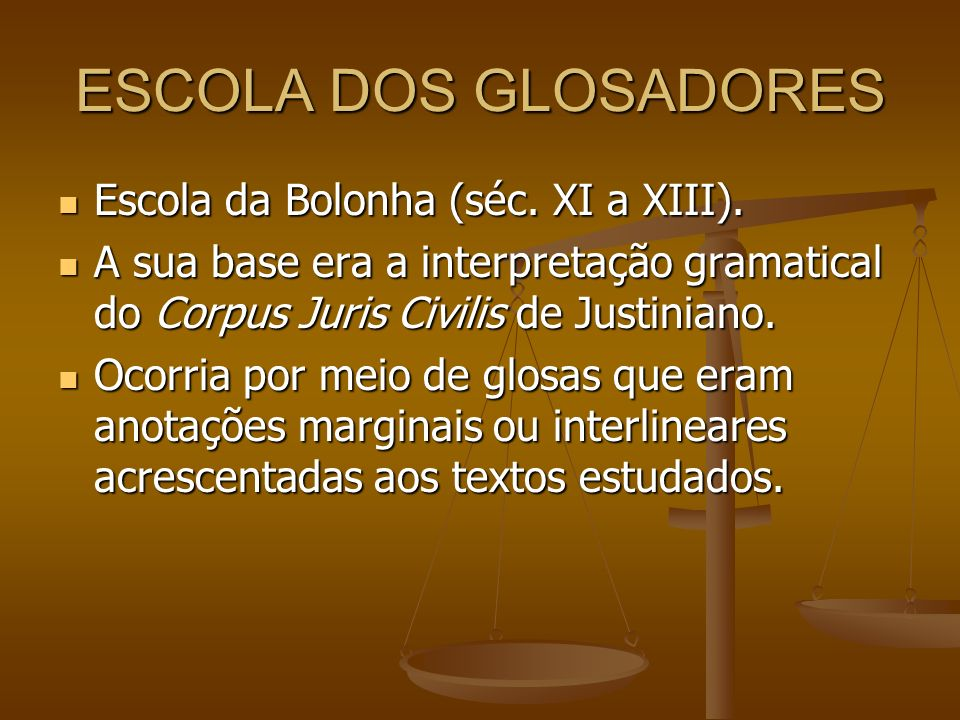 ESCOLA DOS GLOSADORES Escola da Bolonha (séc. XI a XIII).