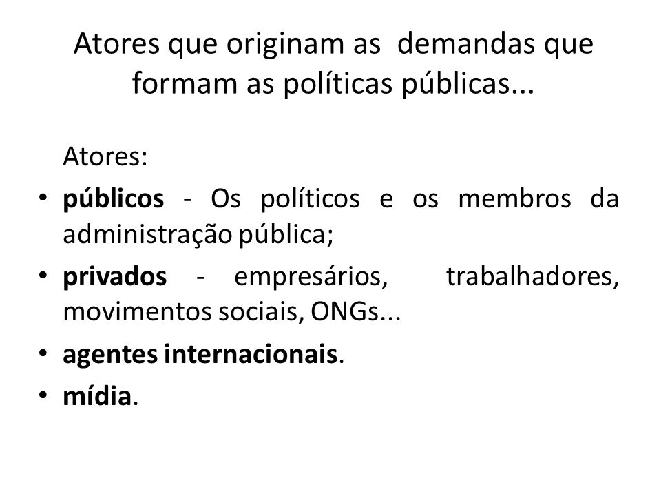 Atores que originam as demandas que formam as políticas públicas...