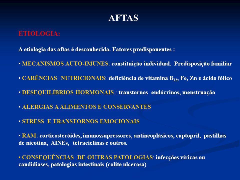 AFTAS ETIOLOGIA: A etiologia das aftas é desconhecida. Fatores predisponentes :